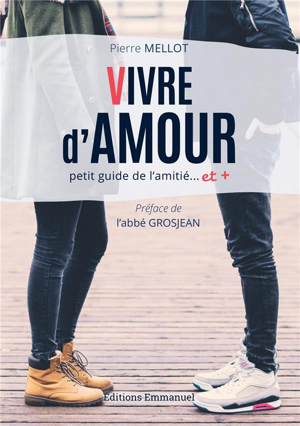 VIVRE D'AMOUR  -  PETIT GUIDE DE L'AMITIE...ET +