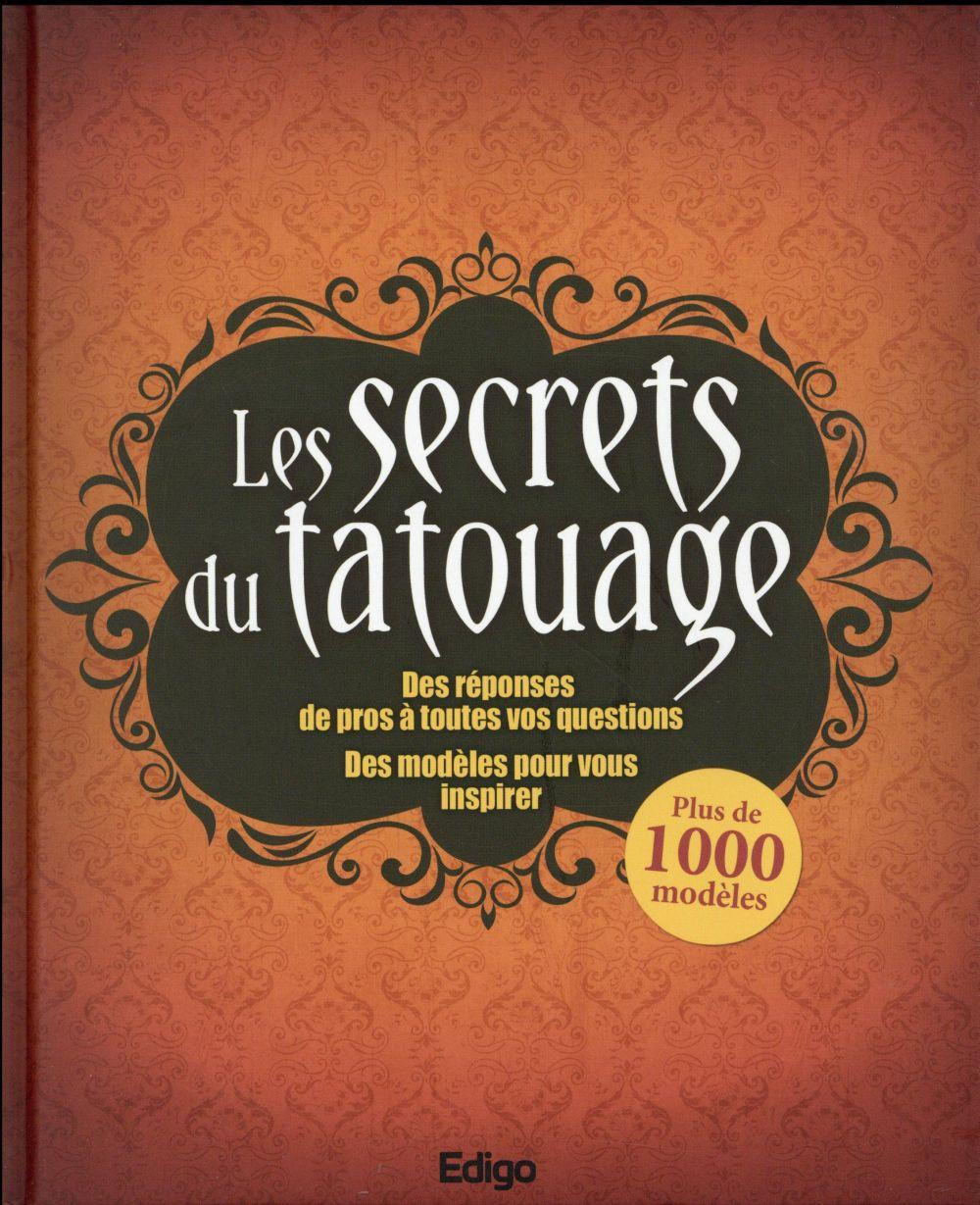 Les secrets du tatouage ; des réponses de pros à toutes vos questions ; des modèles pour vous inspirer