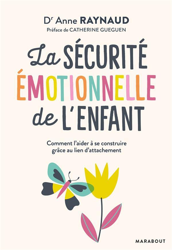 RAYNAUD ANNE - LA SECURITE EMOTIONNELLE DE L'ENFANT  -  COMMENT L'AIDER A SE CONSTRUIRE GRACE AU LIEN D'ATTACHEMENT