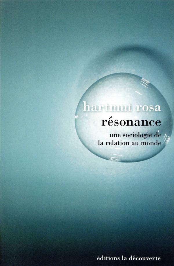Résonance ; une sociologie de la relation au monde