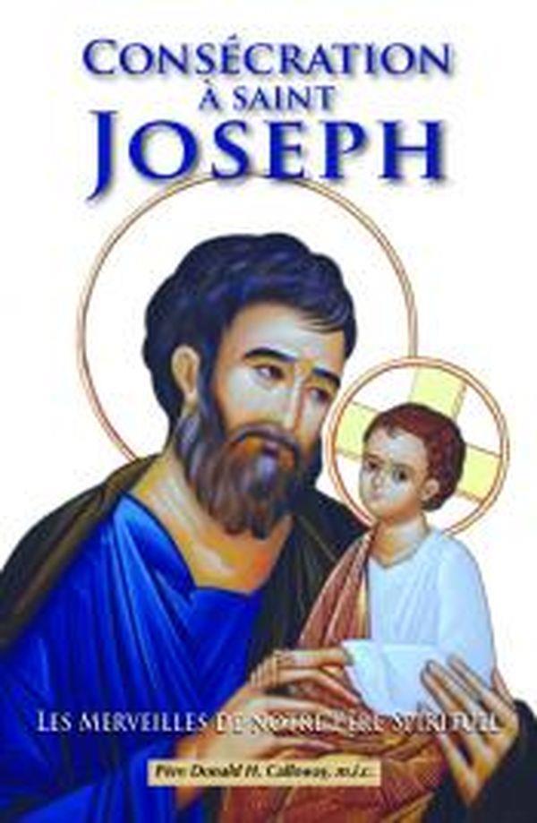 Consécration à saint Joseph ; les merveilles de notre père spirituel
