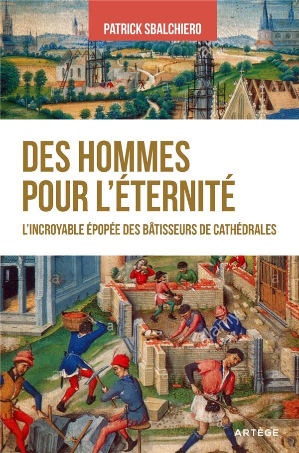 DES HOMMES POUR L'ETERNITE  -  L'INCROYABLE EPOPEE DES BATISSEURS DE CATHEDRALES