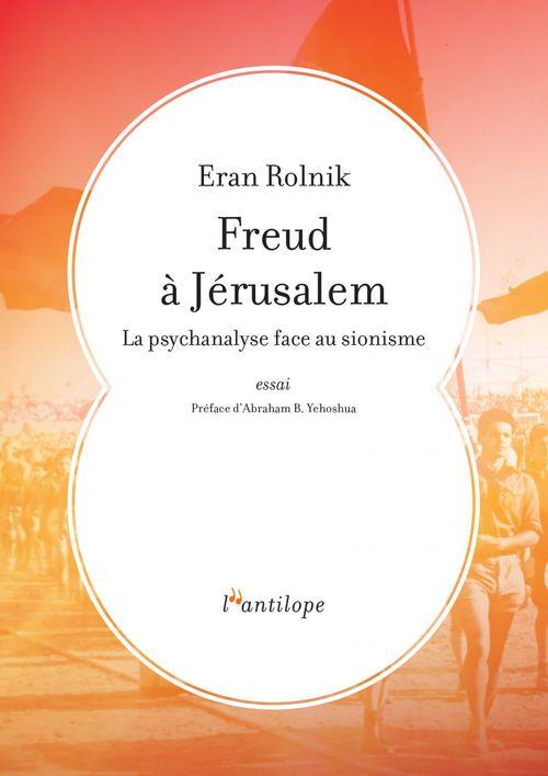 Freud à Jérusalem ; la psychanalyse face au sionisme