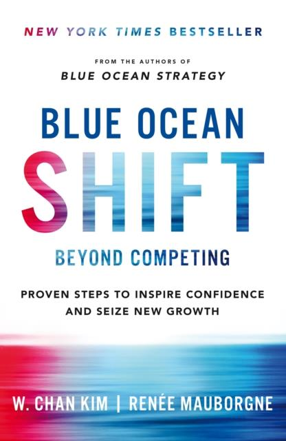 Blue ocean shift ; proven steps to inspire confidence and seize new growth