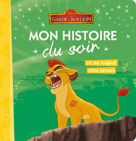 Mon Histoire Du Soir ; La Garde Du Roi Lion ; Je Ne Rugirai Plus Jamais
