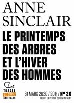 Tracts de Crise (N°26) - Le Printemps des arbres et l´hiver des hommes  - Anne Sinclair
