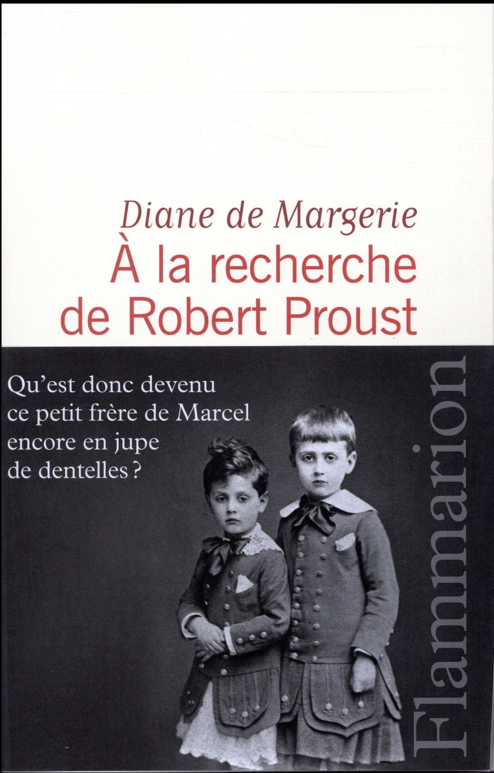 à la recherche de Robert Proust ; qu'est donc devenu ce petit frère de Marcel encore en jupe de dentelles ?