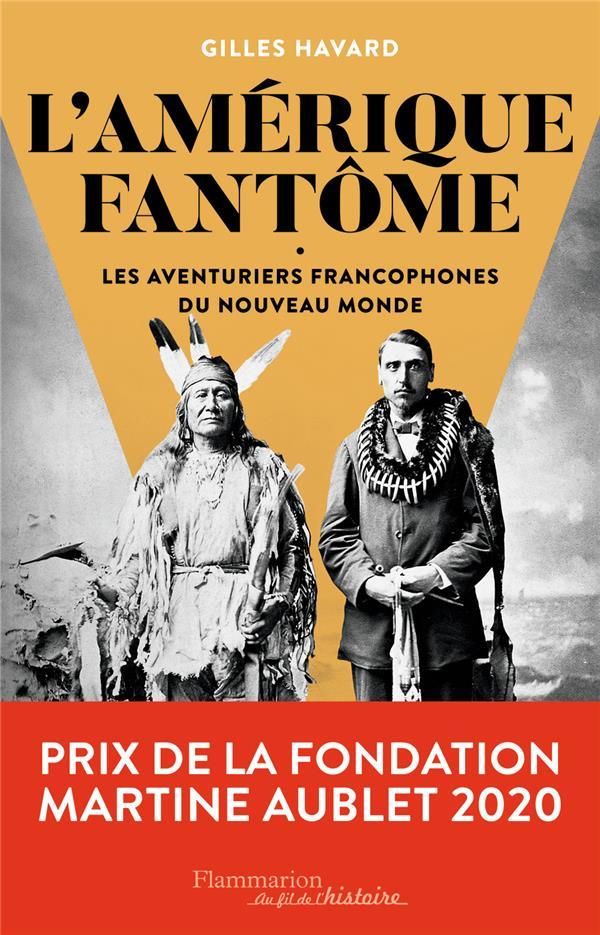 L'Amérique fantôme ; les aventuriers francophones du nouveau monde