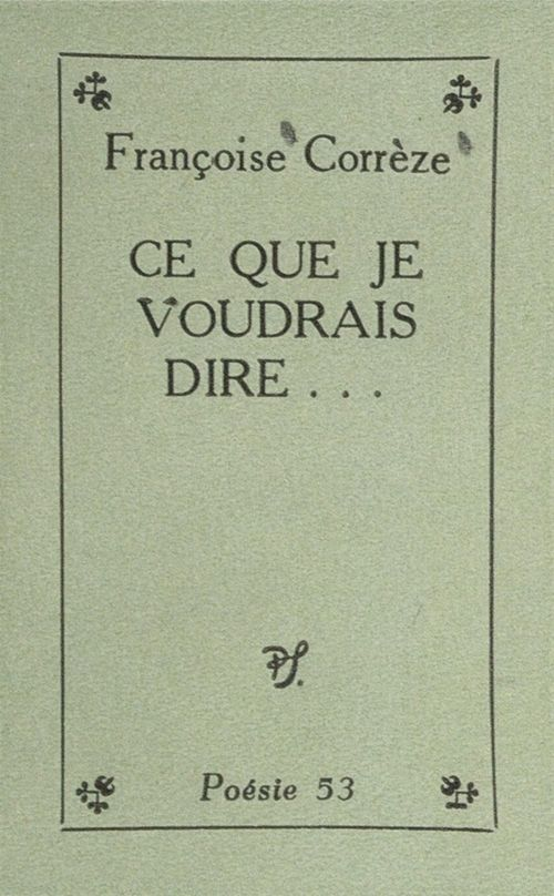 Ce que je voudrais dire...  - Françoise Correze
