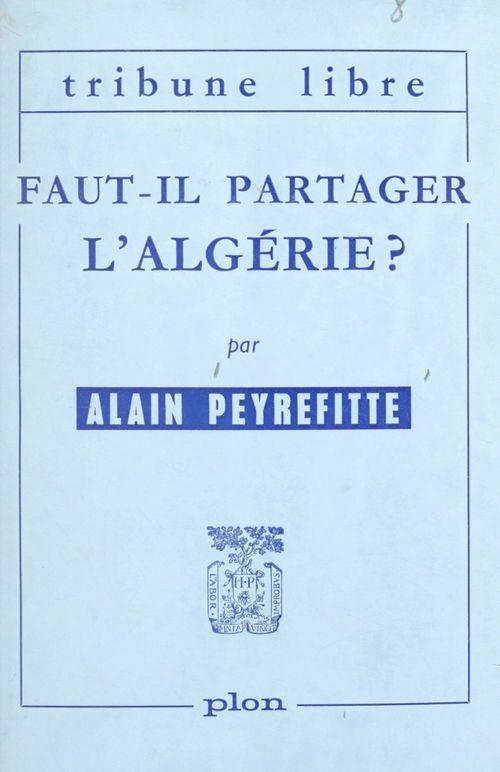 Faut-il partager l'Algérie  - Alain Peyrefitte