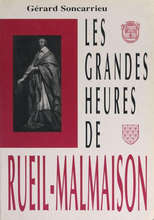 Les grandes heures de Rueil-Malmaison  - Gérard Soncarrieu