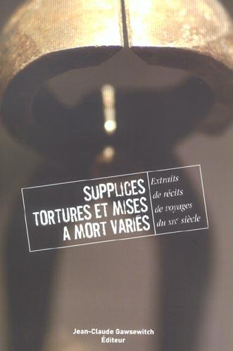 Supplices, tortures et mises a mort varies