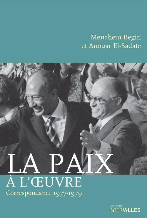 Menahem Begin et Anouar El-Sadate ; la paix à l'oeuvre, correspondance personnelle