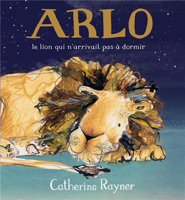 ARLO, LE LION QUI N'ARRIVAIT PAS A DORMIR -
