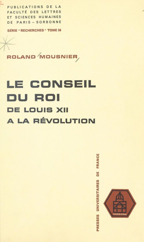 Le conseil du Roi, de Louis XII à la Révolution