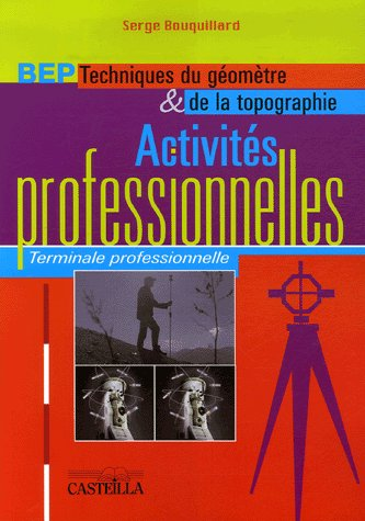 Activites Professonnelles T.2 ; Terminale Professionnelle ; Bep Techniques Du Geometre Et De La Topographie