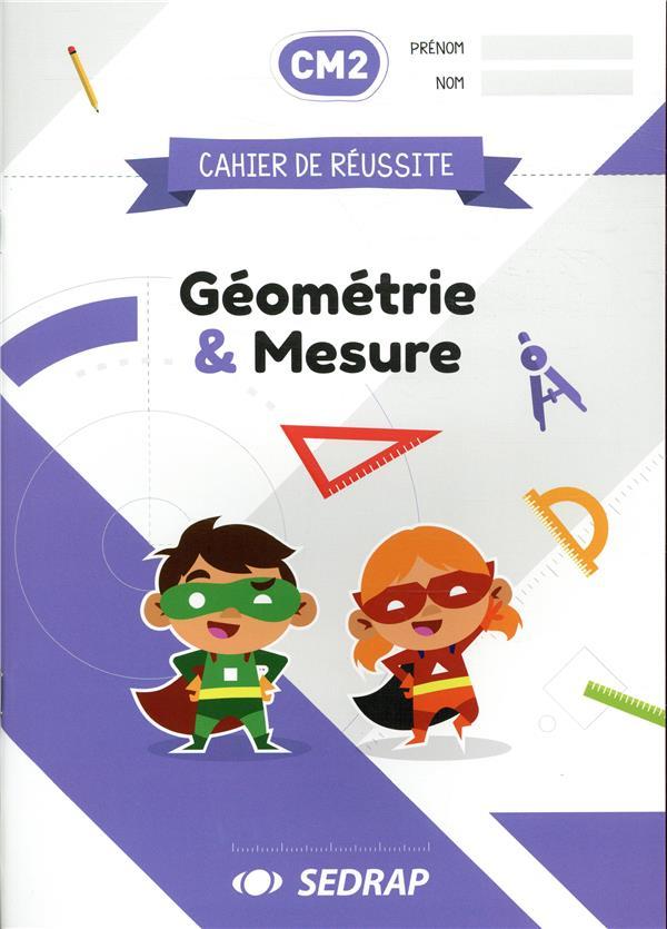 Cahier de réussite ; CM2 ; géométrie et mesure
