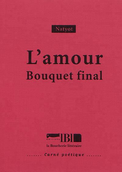 L'amour ; bouquet final