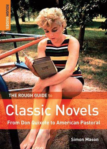 THE ROUGH GUIDE TO CLASSIC NOVELS - FROM DON QUIXOTE TO AMERICAN PASTORAL