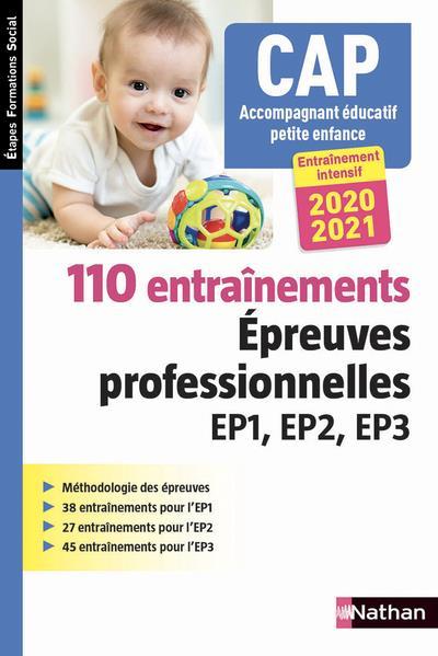 110 ENTRAINEMENTS  -  EPREUVES PROFESSIONNELLES EP1, EP2, EP3 : CAP ACCOMPAGNANT EDUCATIF PETITE ENFANCE (EDITION 20202021)