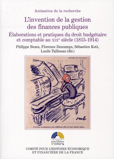 L'invention de la gestion des finances publiques ; élaborations et pratiques du droit budgétaire et comptable au XIXe siècle (1815-1914)