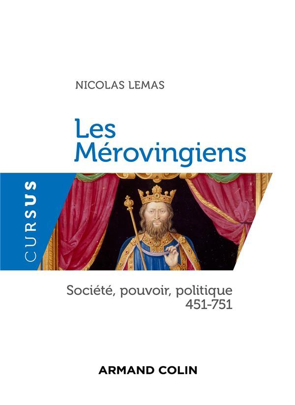 Les Mérovingiens ; société, pouvoir, politique 451-751