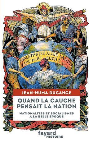 Quand la Gauche pensait la Nation  - Jean-Numa DUCANGE