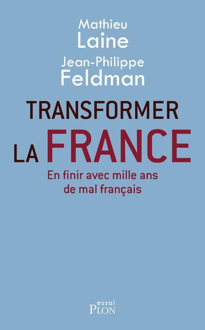 Transformer la France ; en finir avec mille ans de mal français