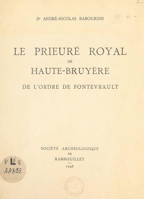 Le prieuré royal de Haute-Bruyère de l'ordre de Fontevrault  - André-Nicolas Rabourdin