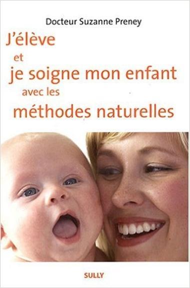 Eleve Et Je Soigne Mon Enfant Avec Les Methodes Naturelles (J')