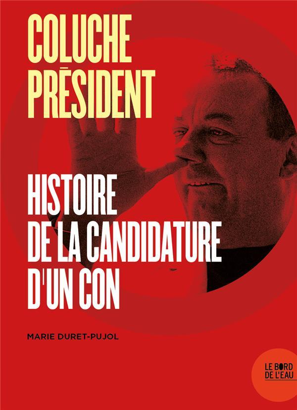 Coluche président ; histoire de la candidature d'un con