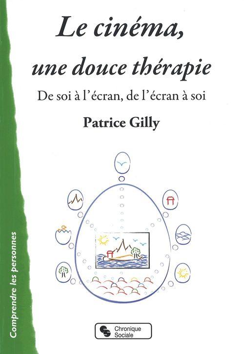 Le Cinéma, une douce thérapie  - Patrice Gilly