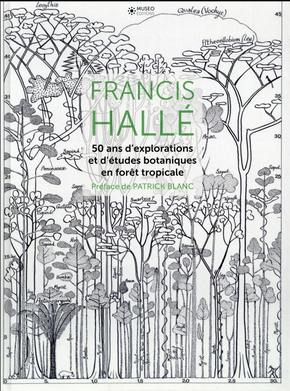 Francis Hallé ; 50 ans d'explorations et d'études scientifiques en forêt tropicale