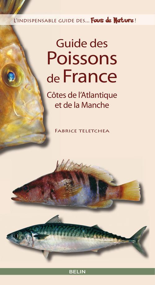 Guide des poissons de France ; côtes de l'Atlantique et de la Manche