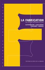 Vente EBooks : La fabrication ; les clés techniques du livre  - Catherine Laulhère - Thierry Dubus