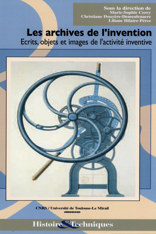 Les archives de l'invention  - Liliane Hilaire-Pérez  - Christiane Demeulenaere-Douyère  - Marie-Sophie Corcy