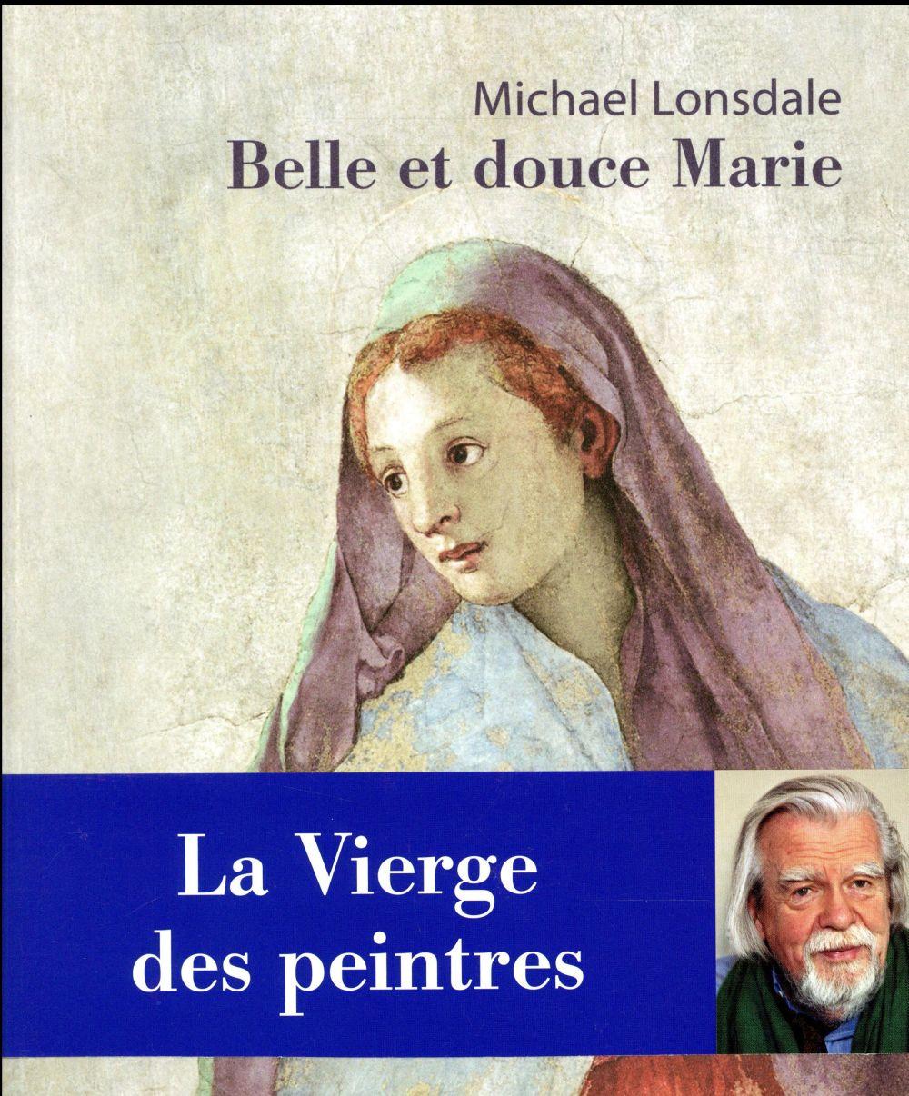 Belle et douce Marie ; la Vierge des peintres