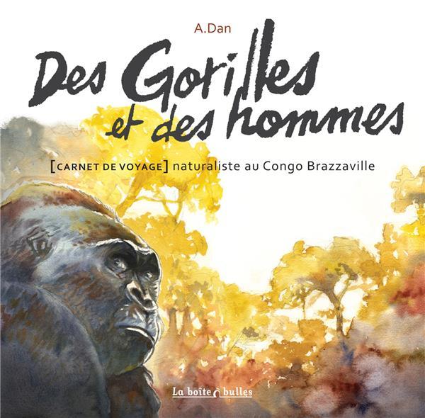 Des gorilles et des hommes ; carnet de voyage naturaliste au Congo Brazzaville