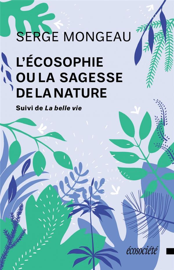 L'écosophie ou la sagesse de la nature ; la belle vie