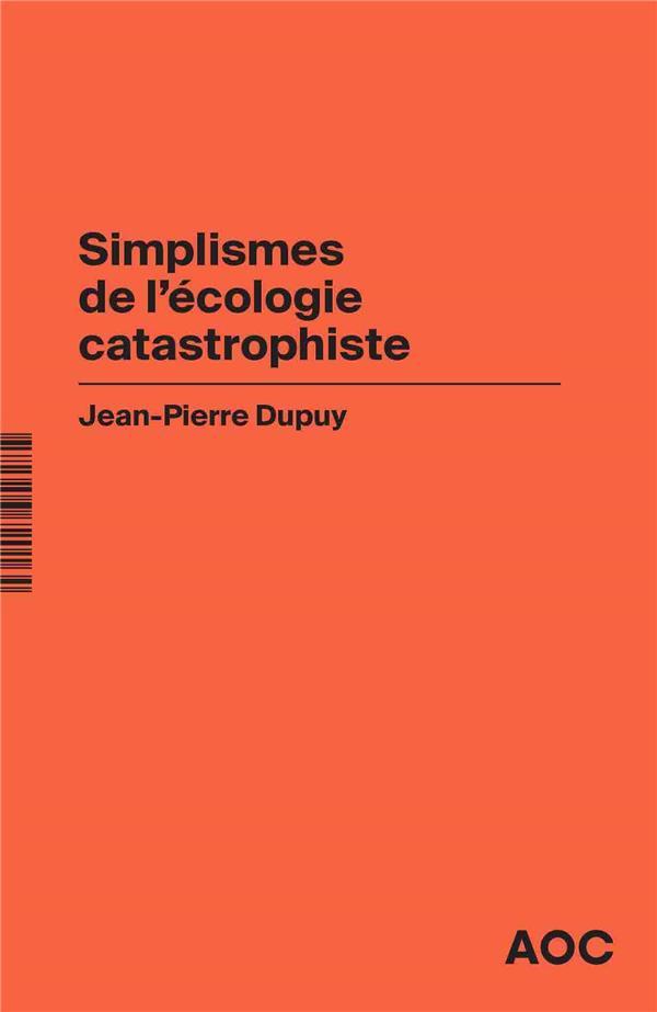 Simplismes de l'écologie catastrophiste ; contre les collapsologues et les optimistes béats, réaffirmer le catastrophisme éclairé