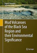 Mud Volcanoes of the Black Sea Region and their Environmental Significance  - Valentina Yanko-Hombach - Evgeny Shnyukov
