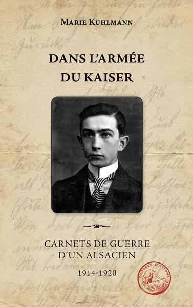 Dans l'armée du Kaiser ; carnets de guerre d'un Alsacien, 1914-1920