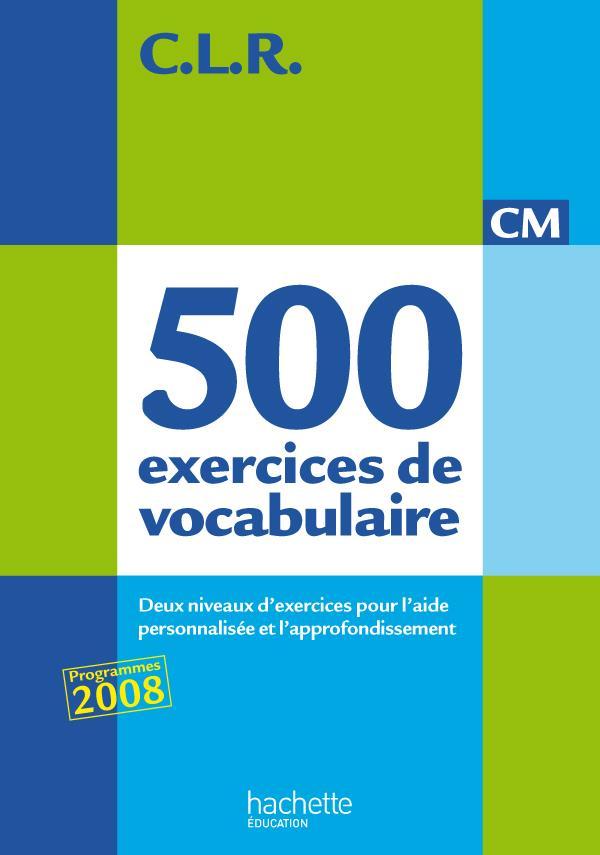 C.L.R; 500 Exercices De Vocabulaire Pour L'Expression ; Cm ; Livre De L'Eleve (Edition 2011)