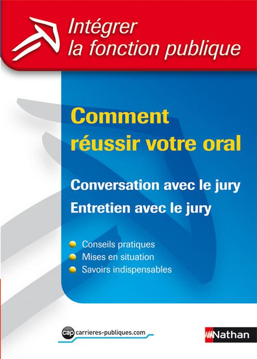 Comment réussir votre oral ; conversation, entretien avec le jury ; toutes catégories