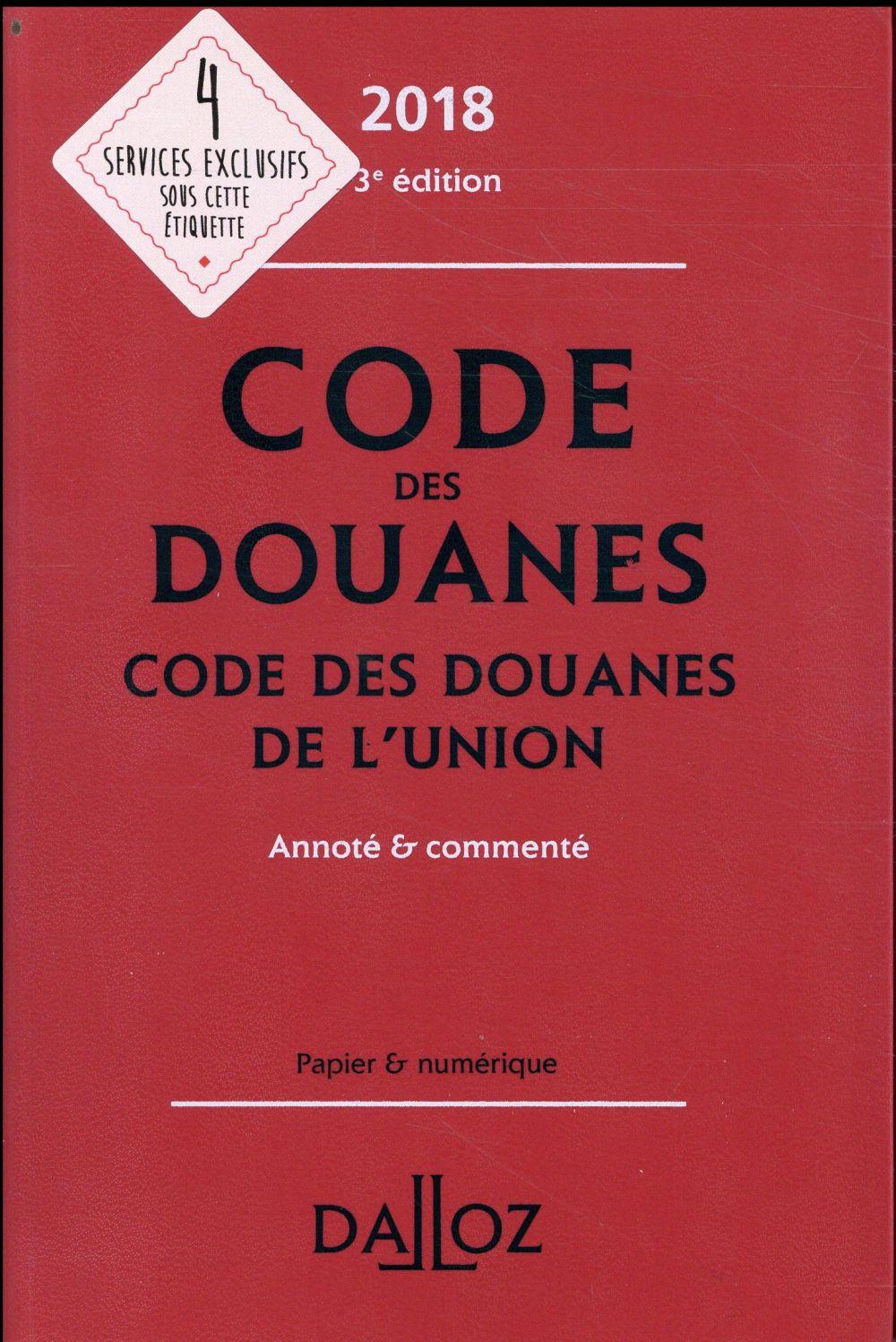 Code des douanes ; code des douanes de l'union annoté et commenté (édition 2018)