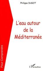 Vente Livre Numérique : L'EAU AUTOUR DE LA MEDITERRANÉE  - Philippe Dugot