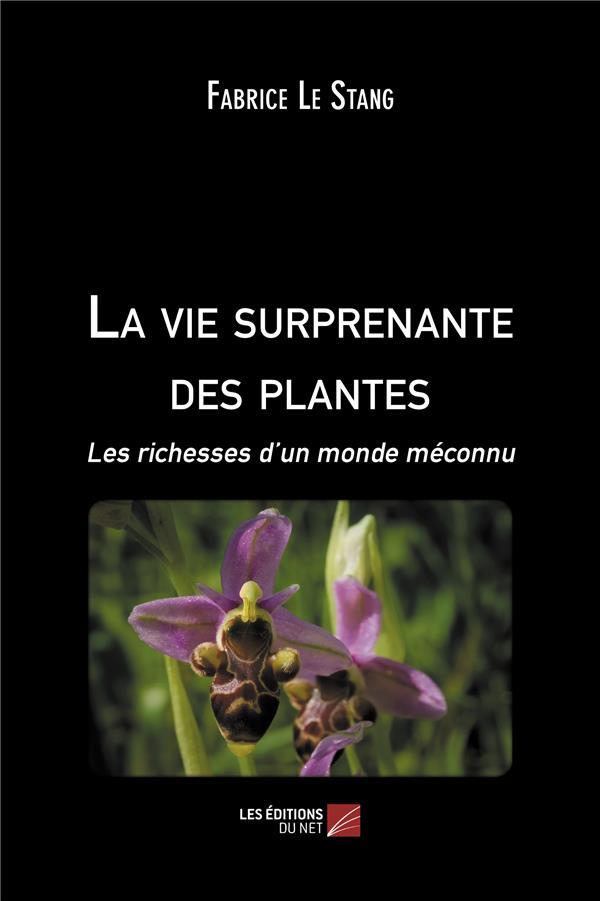 La vie surprenante des plantes ; les richesses d'un monde méconnu
