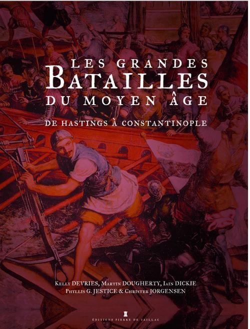 Les batailles du Moyen âge ; d'Hastings à Constantinople