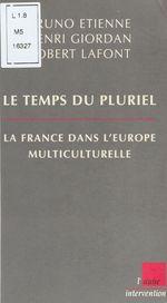 Vente Livre Numérique : Le Temps du pluriel : La France dans l'Europe multiculturelle  - Henri Giordan - Bruno Étienne - Robert Lafont