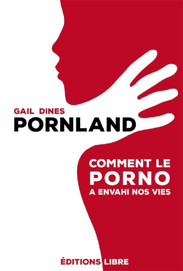 Pornland ; comment le porno a envahi nos vies